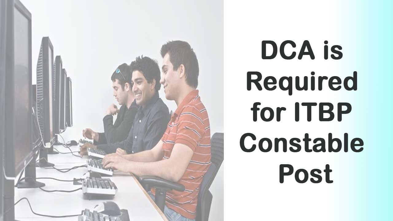 DCA is required for ITBP constable post